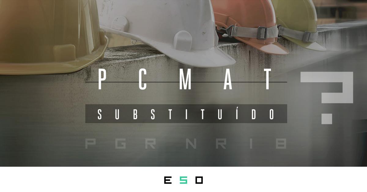 Substituição do PCMAT pelo PGR na NR18?